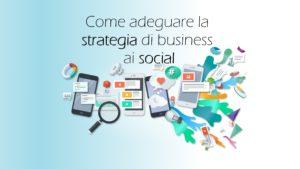 come adeguare la strategia di business ai social